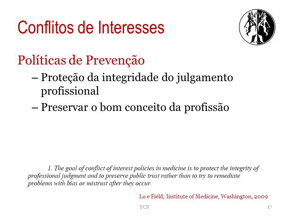 Conflitos de Interesses YCN17 Lo e Field, Institute of Medicine, Washington, 2009 Políticas de Prevenção – Proteção da integridade do julgamento profi