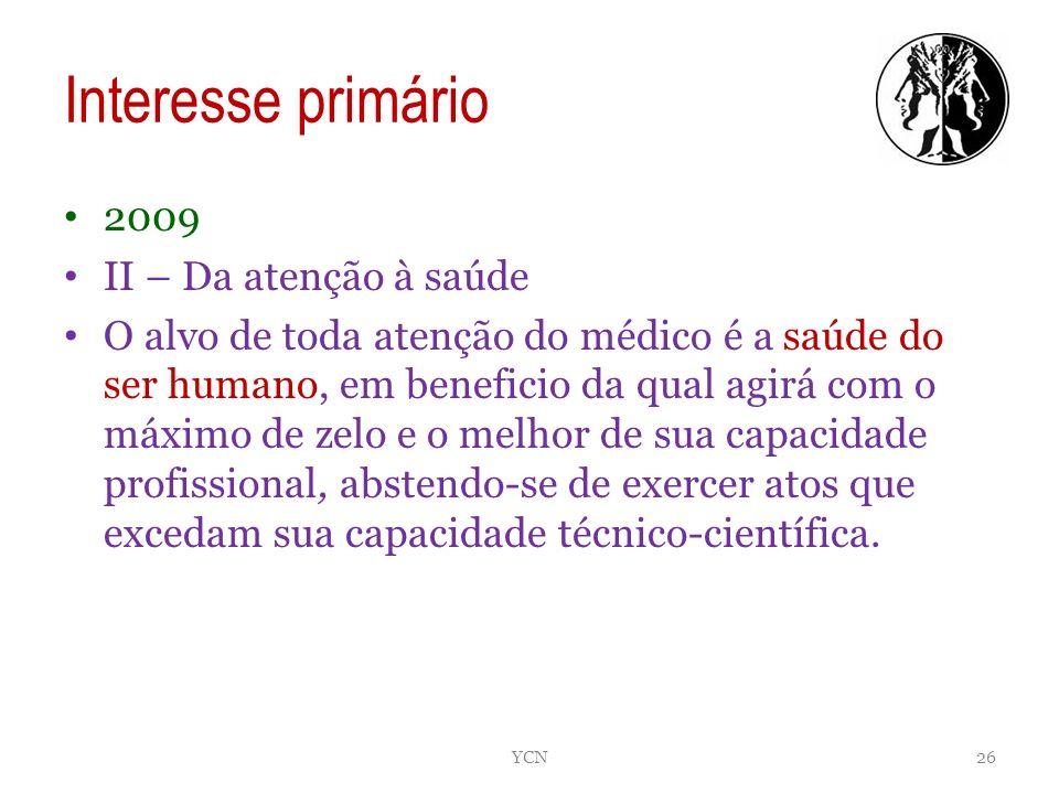 Interesse primário 2009 II – Da atenção à saúde O alvo de toda atenção do médico é a saúde do ser humano, em beneficio da qual agirá com o máximo de z