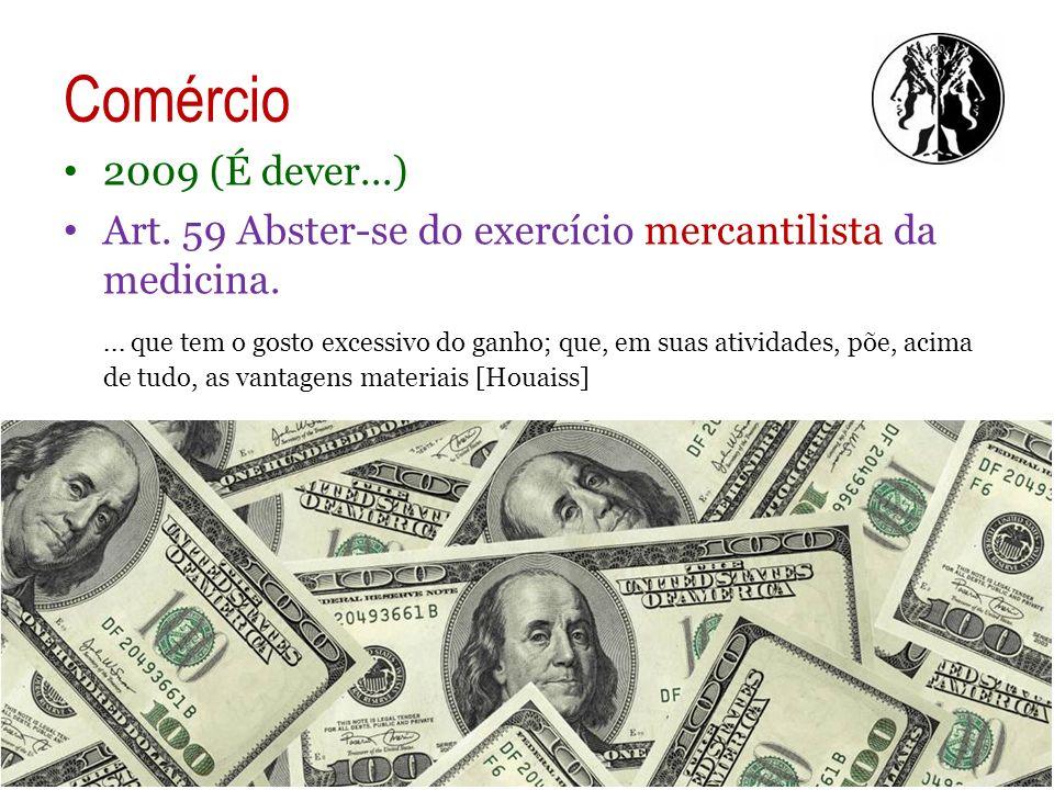 Comércio 2009 (É dever...) Art. 59 Abster-se do exercício mercantilista da medicina.... que tem o gosto excessivo do ganho; que, em suas atividades, p