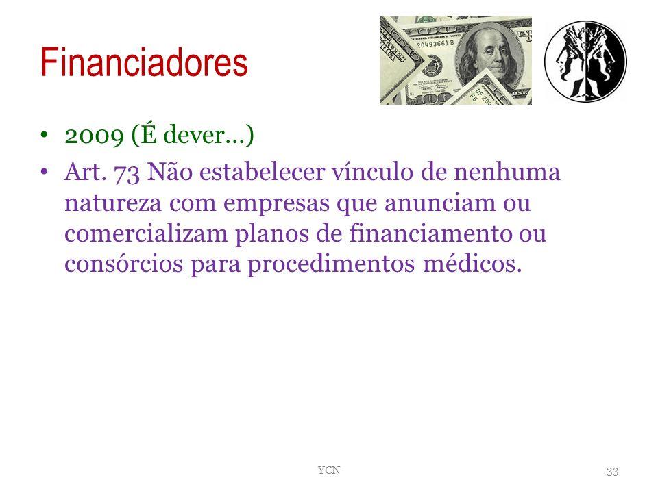 Financiadores 2009 (É dever...) Art. 73 Não estabelecer vínculo de nenhuma natureza com empresas que anunciam ou comercializam planos de financiamento