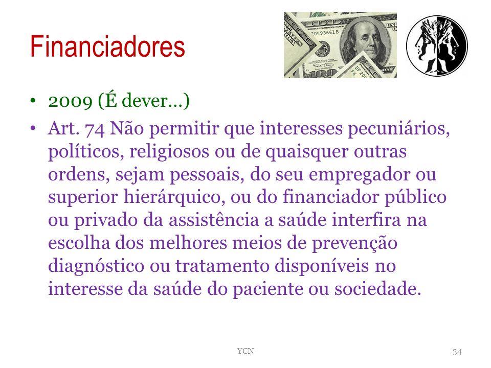 Financiadores 2009 (É dever...) Art. 74 Não permitir que interesses pecuniários, políticos, religiosos ou de quaisquer outras ordens, sejam pessoais,