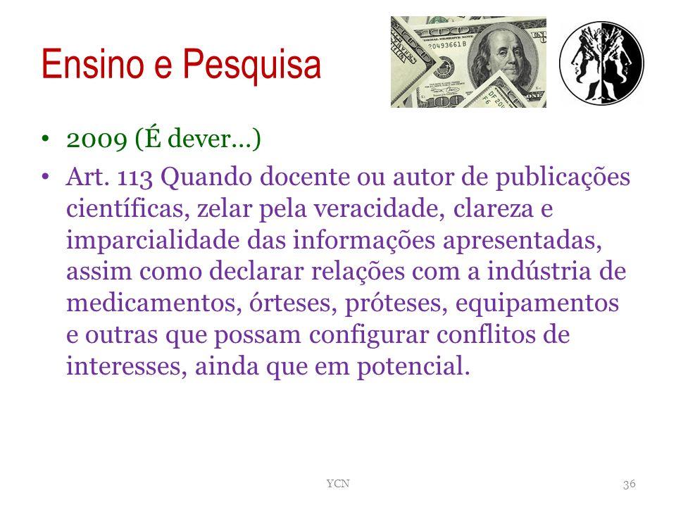 Ensino e Pesquisa 2009 (É dever...) Art. 113 Quando docente ou autor de publicações científicas, zelar pela veracidade, clareza e imparcialidade das i