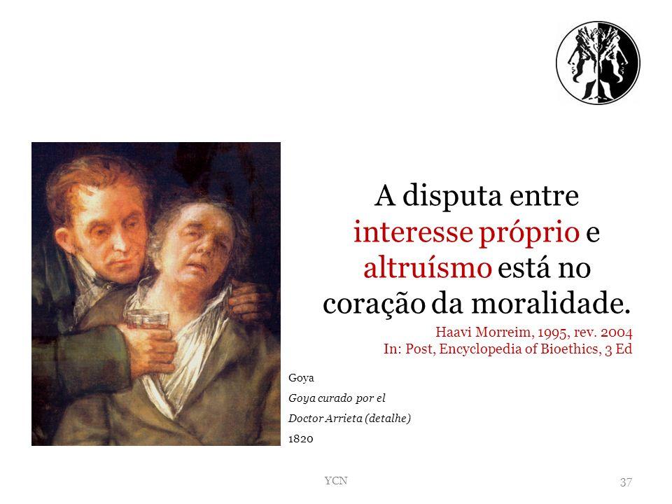A disputa entre interesse próprio e altruísmo está no coração da moralidade. Haavi Morreim, 1995, rev. 2004 In: Post, Encyclopedia of Bioethics, 3 Ed