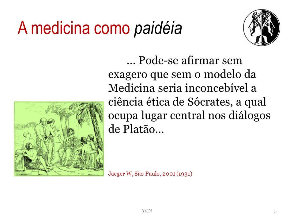 A medicina como paidéia... Pode-se afirmar sem exagero que sem o modelo da Medicina seria inconcebível a ciência ética de Sócrates, a qual ocupa lugar