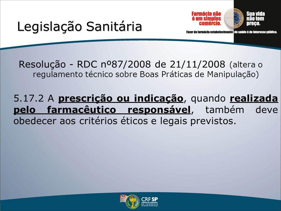 Legislação Sanitária Resolução - RDC nº87/2008 de 21/11/2008 (altera o regulamento técnico sobre Boas Práticas de Manipulação) 5.17.2 A prescrição ou