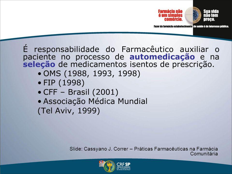 É responsabilidade do Farmacêutico auxiliar o paciente no processo de automedicação e na seleção de medicamentos isentos de prescrição. OMS (1988, 199