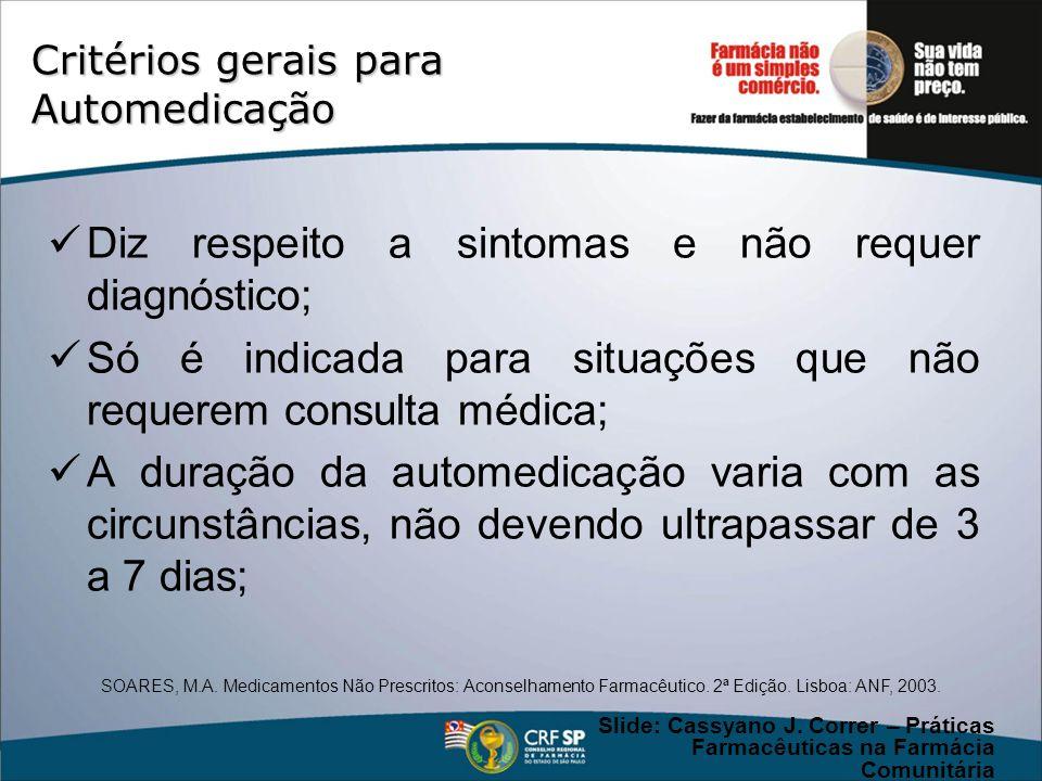 Critérios gerais para Automedicação Diz respeito a sintomas e não requer diagnóstico; Só é indicada para situações que não requerem consulta médica; A