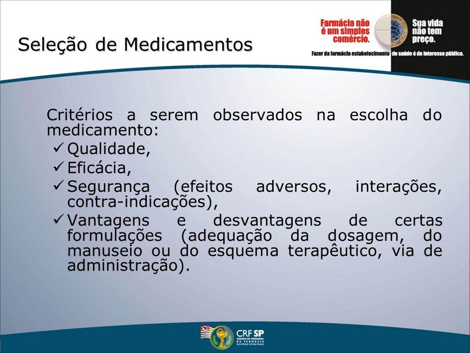Seleção de Medicamentos Critérios a serem observados na escolha do medicamento: Qualidade, Eficácia, Segurança (efeitos adversos, interações, contra-i