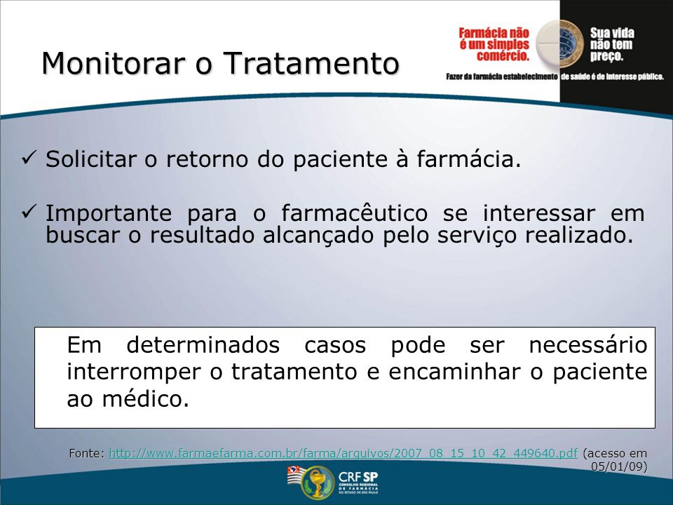 Monitorar o Tratamento Solicitar o retorno do paciente à farmácia. Importante para o farmacêutico se interessar em buscar o resultado alcançado pelo s
