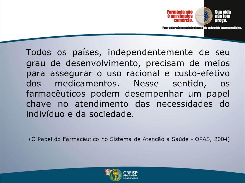 Todos os países, independentemente de seu grau de desenvolvimento, precisam de meios para assegurar o uso racional e custo-efetivo dos medicamentos. N