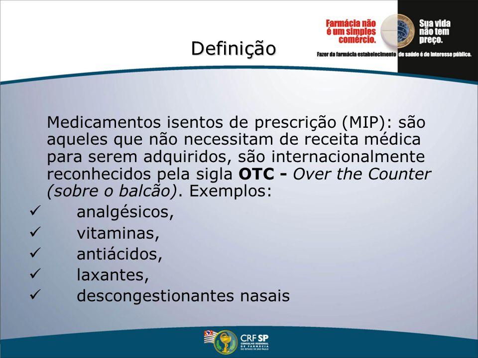 Definição Medicamentos isentos de prescrição (MIP): são aqueles que não necessitam de receita médica para serem adquiridos, são internacionalmente rec