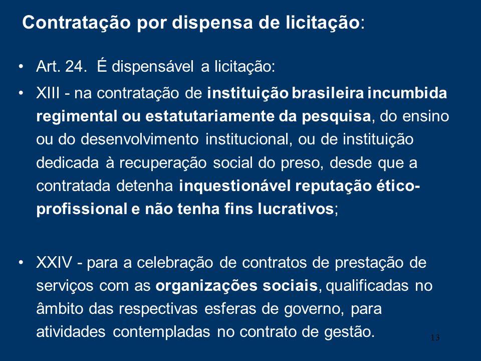 13 Contratação por dispensa de licitação: Art. 24. É dispensável a licitação: XIII - na contratação de instituição brasileira incumbida regimental ou