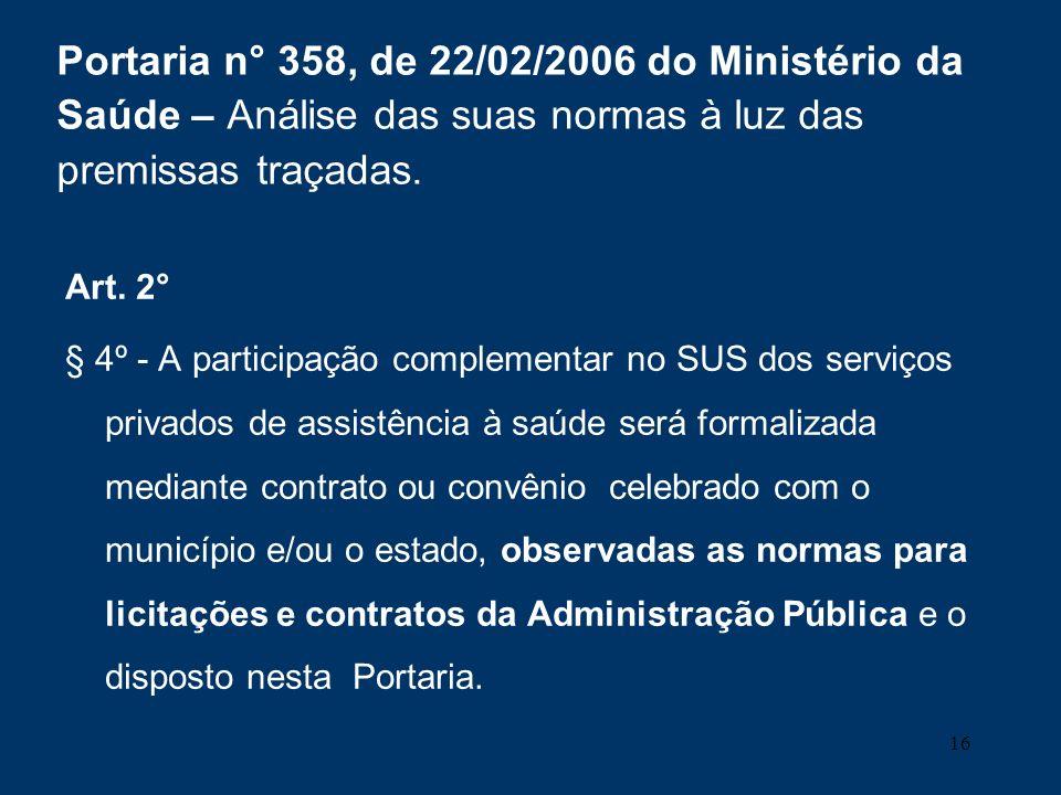 16 Portaria n° 358, de 22/02/2006 do Ministério da Saúde – Análise das suas normas à luz das premissas traçadas. Art. 2° § 4º - A participação complem
