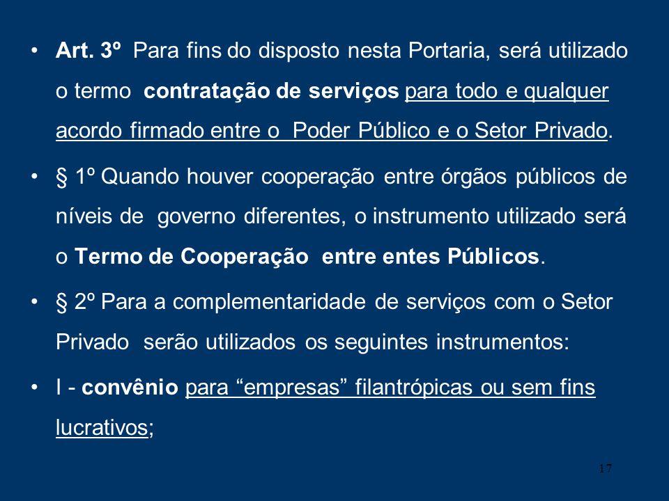 17 Art. 3º Para fins do disposto nesta Portaria, será utilizado o termo contratação de serviços para todo e qualquer acordo firmado entre o Poder Públ