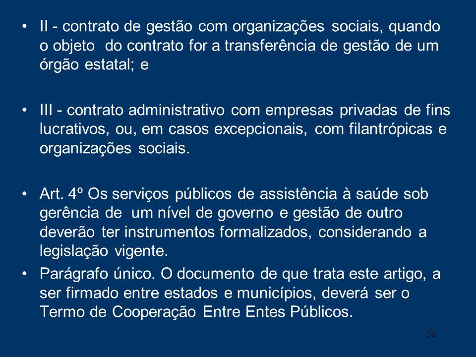 18 II - contrato de gestão com organizações sociais, quando o objeto do contrato for a transferência de gestão de um órgão estatal; e III - contrato a