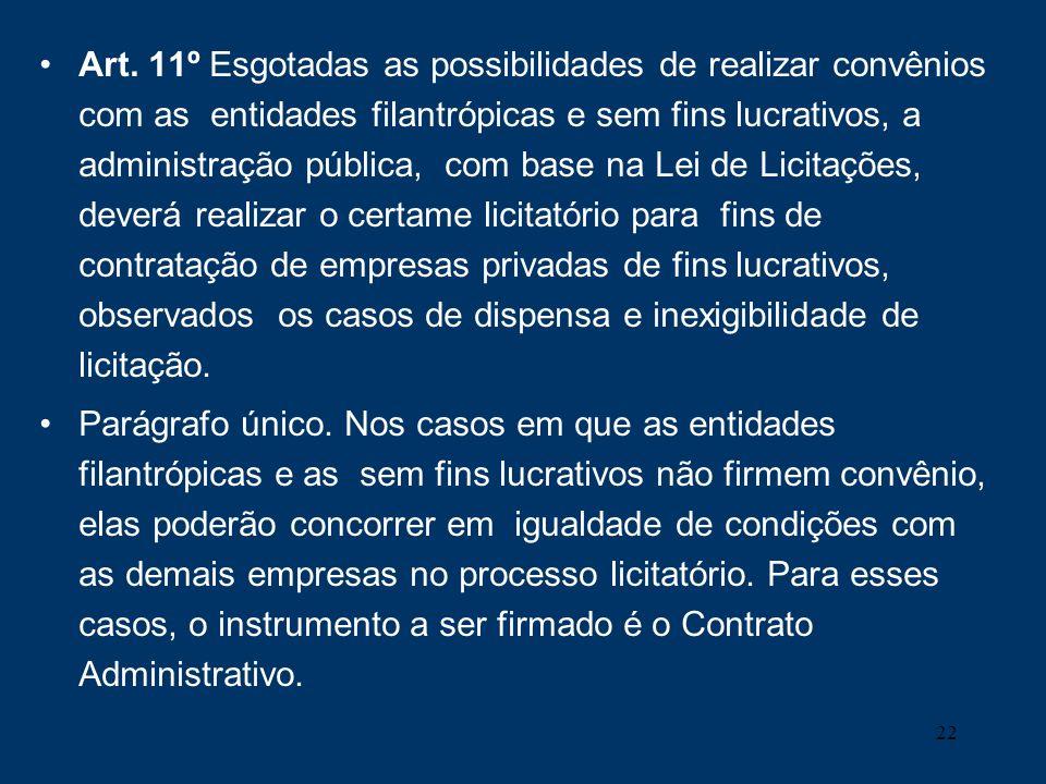 22 Art. 11º Esgotadas as possibilidades de realizar convênios com as entidades filantrópicas e sem fins lucrativos, a administração pública, com base