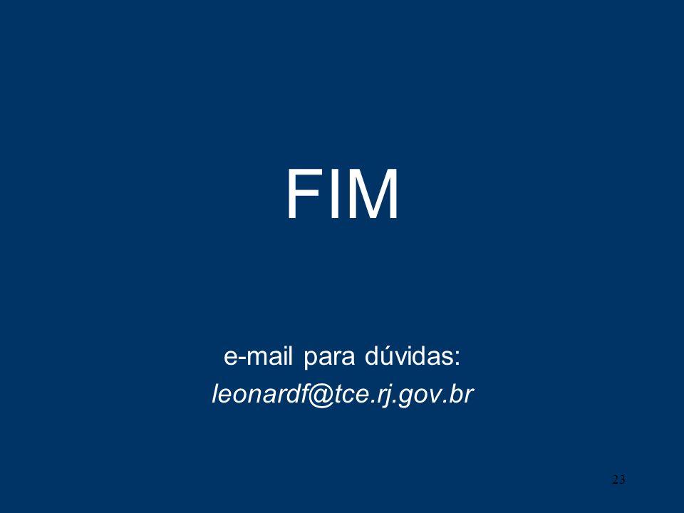 23 FIM e-mail para dúvidas: leonardf@tce.rj.gov.br