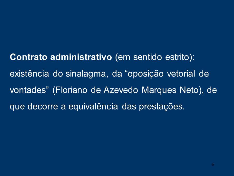 6 Contrato administrativo (em sentido estrito): existência do sinalagma, da oposição vetorial de vontades (Floriano de Azevedo Marques Neto), de que d