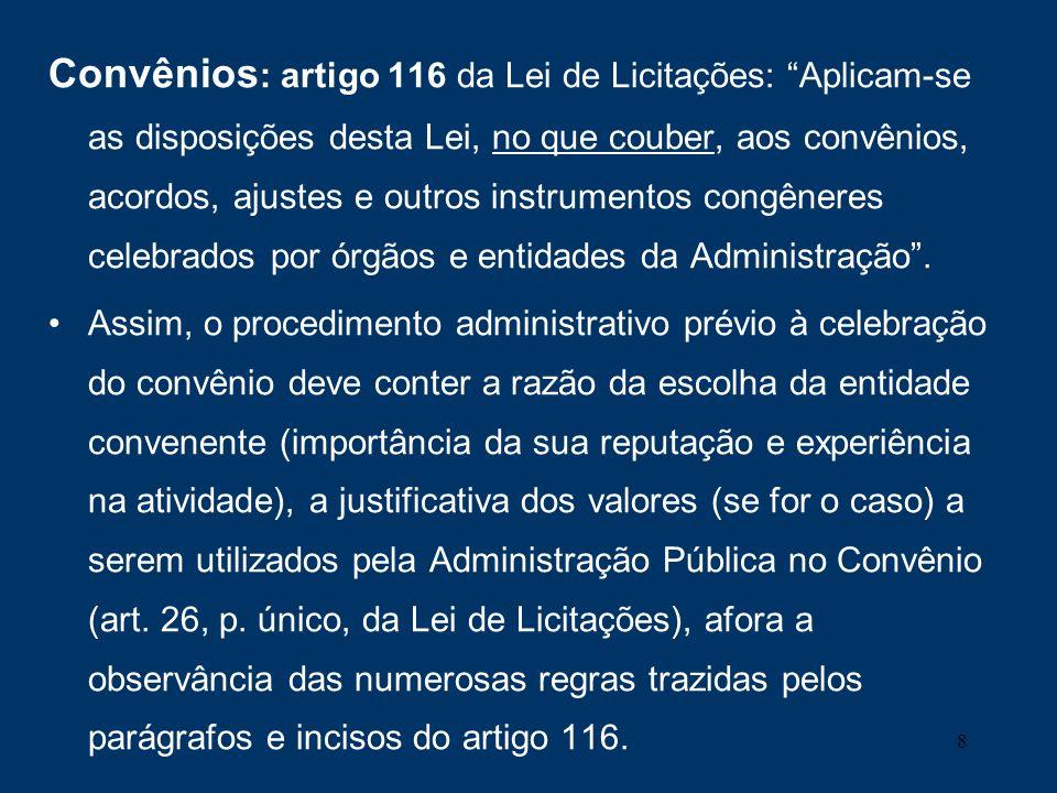8 Convênios : artigo 116 da Lei de Licitações: Aplicam-se as disposições desta Lei, no que couber, aos convênios, acordos, ajustes e outros instrument