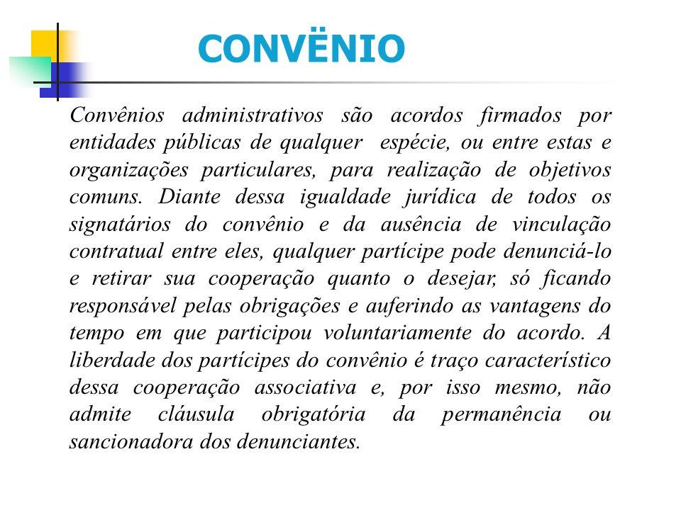 Convênios administrativos são acordos firmados por entidades públicas de qualquer espécie, ou entre estas e organizações particulares, para realização de objetivos comuns.