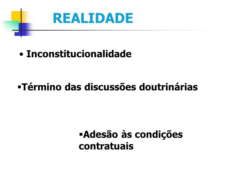 REALIDADE Término das discussões doutrinárias Inconstitucionalidade Adesão às condições contratuais
