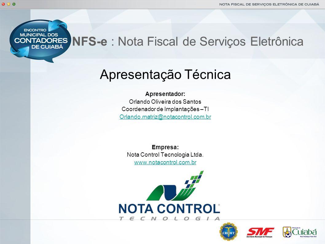 NFS-e : Nota Fiscal de Serviços Eletrônica Apresentação Técnica Apresentador: Orlando Oliveira dos Santos Coordenador de Implantações –TI Orlando.matr