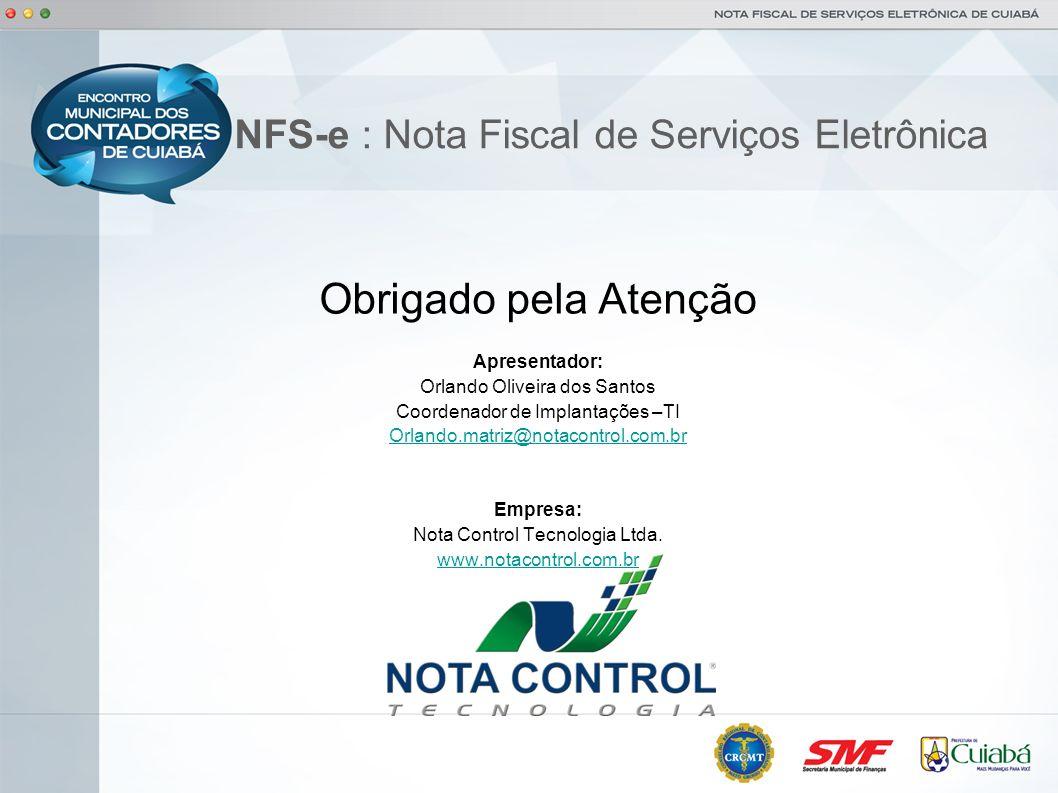 NFS-e : Nota Fiscal de Serviços Eletrônica Obrigado pela Atenção Apresentador: Orlando Oliveira dos Santos Coordenador de Implantações –TI Orlando.mat