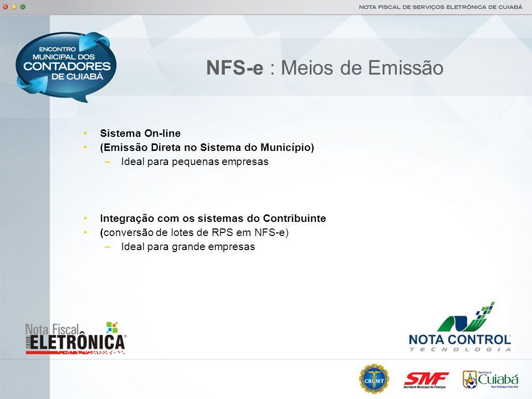 NFS-e : Meios de Emissão Sistema On-line (Emissão Direta no Sistema do Município) –Ideal para pequenas empresas Integração com os sistemas do Contribu