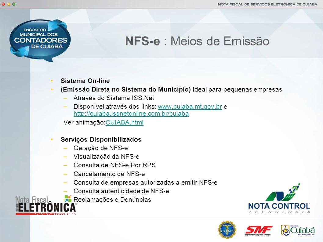 NFS-e : Meios de Emissão Sistema On-line (Emissão Direta no Sistema do Município) Ideal para pequenas empresas –Através do Sistema ISS.Net –Disponível