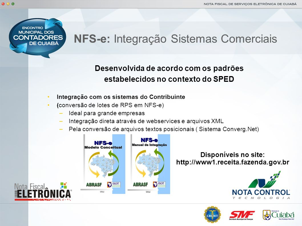 Desenvolvida de acordo com os padrões estabelecidos no contexto do SPED Integração com os sistemas do Contribuinte (conversão de lotes de RPS em NFS-e