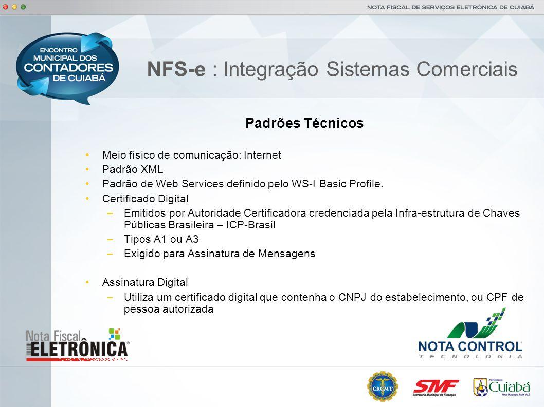 NFS-e : Integração Sistemas Comerciais Padrões Técnicos Meio físico de comunicação: Internet Padrão XML Padrão de Web Services definido pelo WS-I Basi