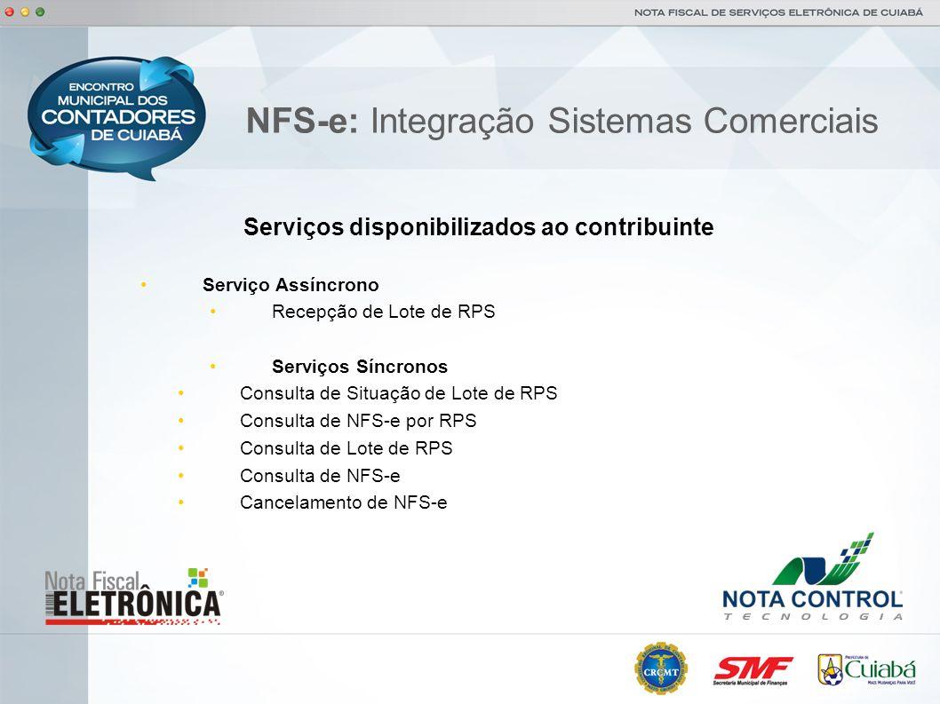 NFS-e: Integração Sistemas Comerciais Serviços disponibilizados ao contribuinte Serviço Assíncrono Recepção de Lote de RPS Serviços Síncronos Consulta
