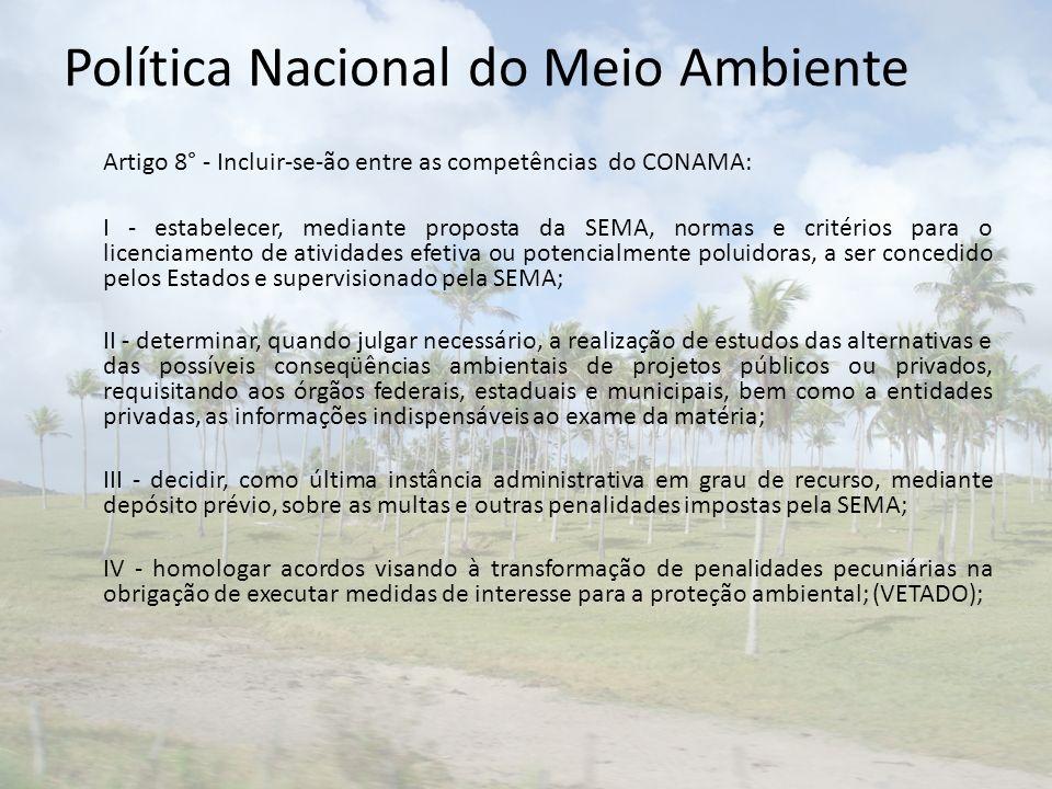 Política Nacional do Meio Ambiente Artigo 8° - Incluir-se-ão entre as competências do CONAMA: I - estabelecer, mediante proposta da SEMA, normas e cri