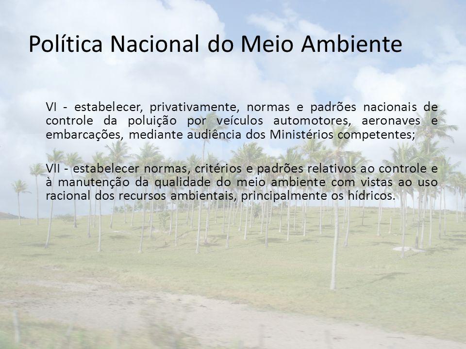 Política Nacional do Meio Ambiente VI - estabelecer, privativamente, normas e padrões nacionais de controle da poluição por veículos automotores, aero
