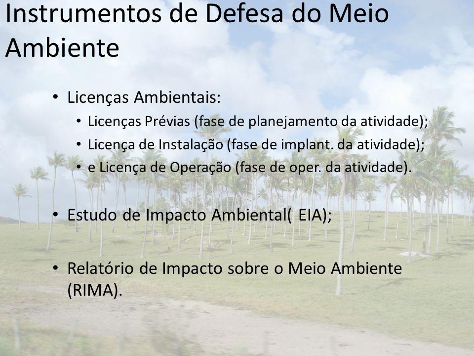 Licenças Ambientais: Licenças Prévias (fase de planejamento da atividade); Licença de Instalação (fase de implant. da atividade); e Licença de Operaçã