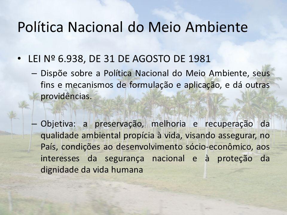 Política Nacional do Meio Ambiente LEI Nº 6.938, DE 31 DE AGOSTO DE 1981 – Dispõe sobre a Política Nacional do Meio Ambiente, seus fins e mecanismos d