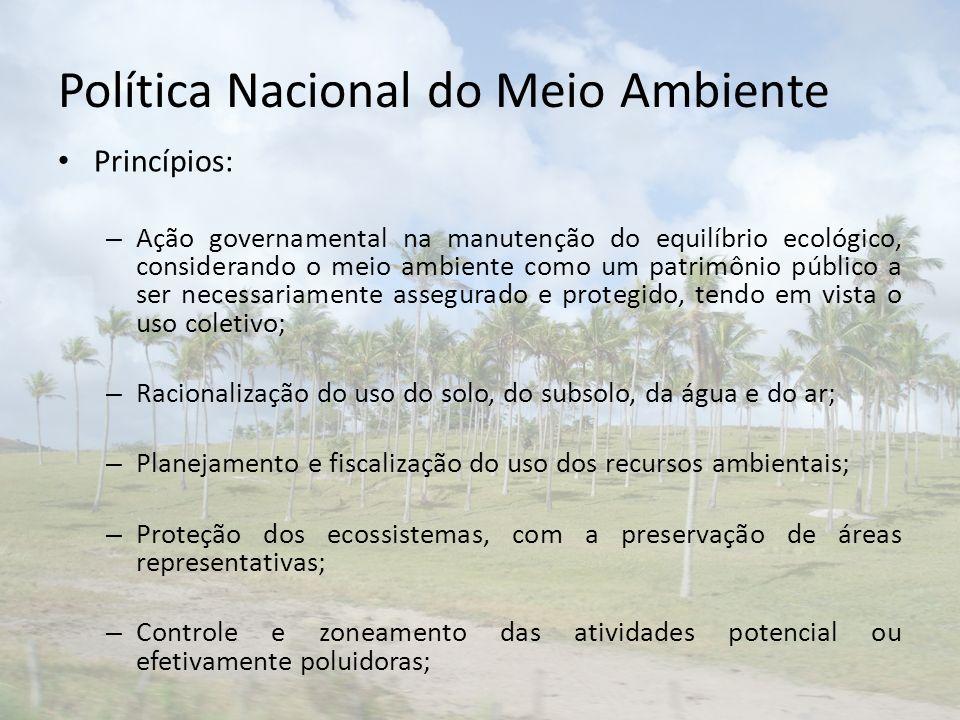 Política Nacional do Meio Ambiente Princípios: – Ação governamental na manutenção do equilíbrio ecológico, considerando o meio ambiente como um patrim