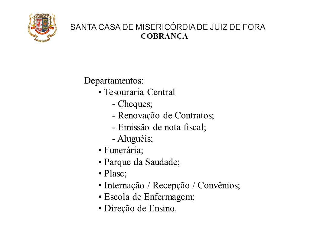 SANTA CASA DE MISERICÓRDIA DE JUIZ DE FORA COBRANÇA Departamentos: Tesouraria Central - Cheques; - Renovação de Contratos; - Emissão de nota fiscal; -