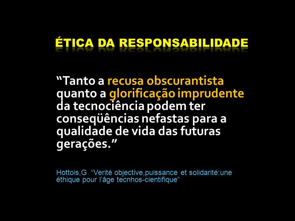 Tanto a recusa obscurantista quanto a glorificação imprudente da tecnociência podem ter conseqüências nefastas para a qualidade de vida das futuras ge