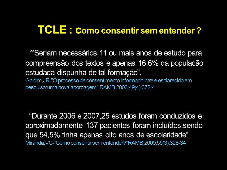TCLE : c omo consentir sem entender ? Seriam necessários 11 ou mais anos de estudo para compreensão dos textos e apenas 16,6% da população estudada di
