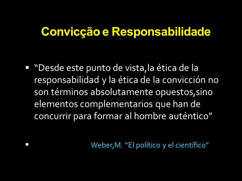 Convicção e Responsabilidade Desde este punto de vista,la ética de la responsabilidad y la ética de la convicción no son términos absolutamente opuest