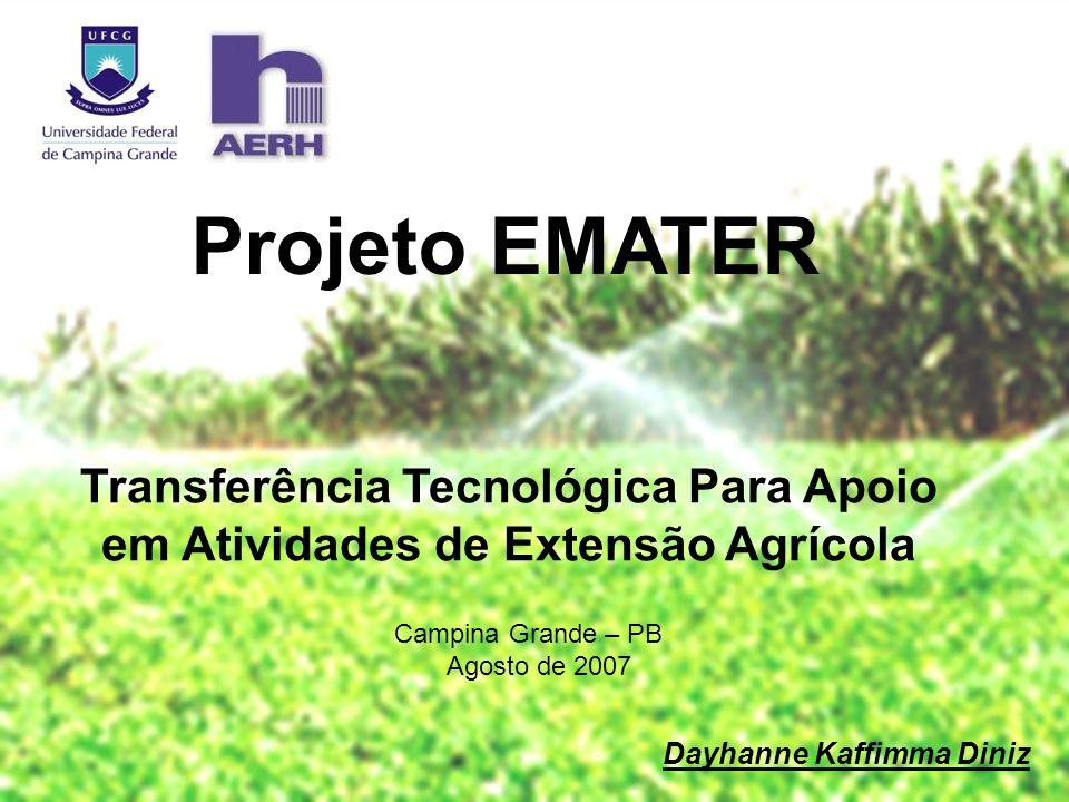 Transferência Tecnológica Para Apoio em Atividades de Extensão Agrícola Projeto EMATER Dayhanne Kaffimma Diniz Campina Grande – PB Agosto de 2007