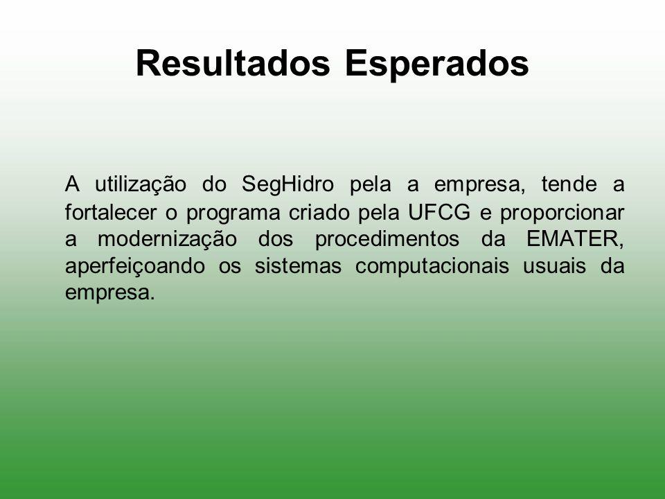Resultados Esperados A utilização do SegHidro pela a empresa, tende a fortalecer o programa criado pela UFCG e proporcionar a modernização dos procedi