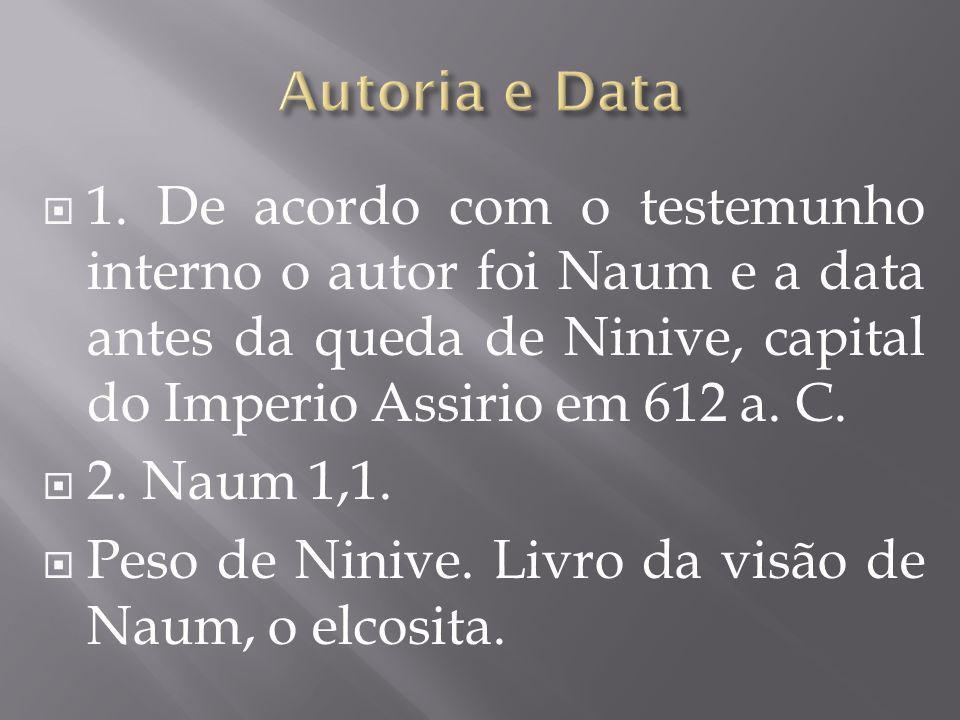 1.O nome de Naum só se encontra aqui no Antigo Testamento, neste livro.