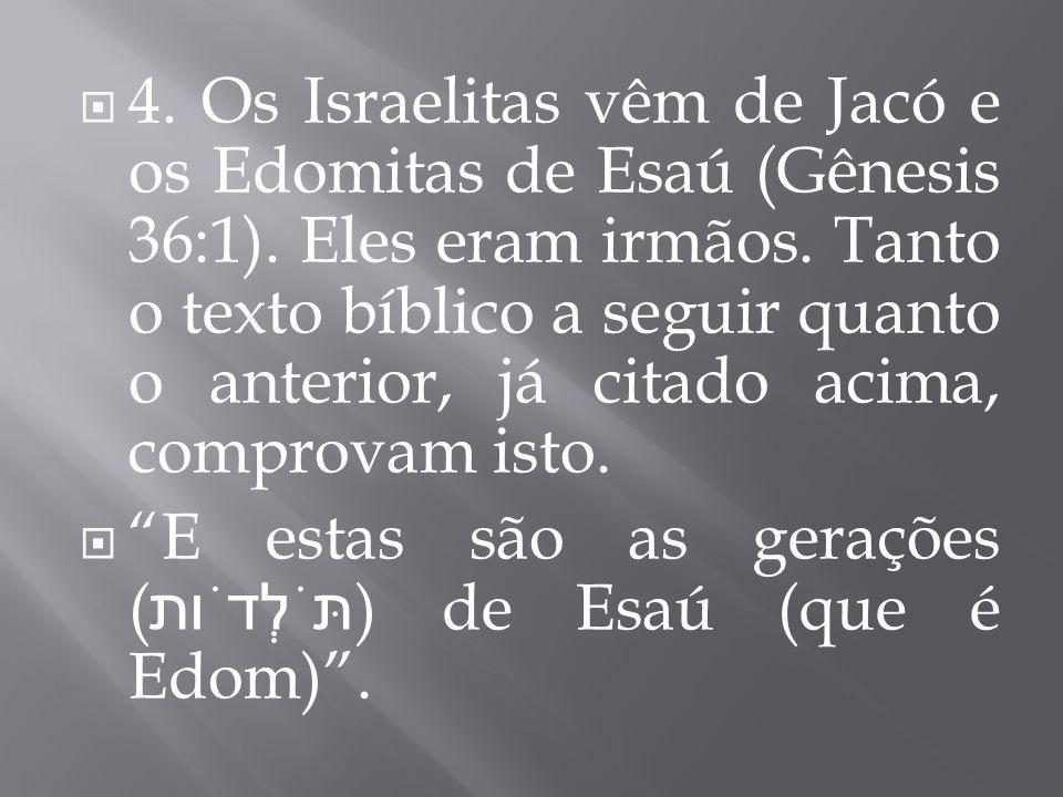 4. Os Israelitas vêm de Jacó e os Edomitas de Esaú (Gênesis 36:1). Eles eram irmãos. Tanto o texto bíblico a seguir quanto o anterior, já citado acima