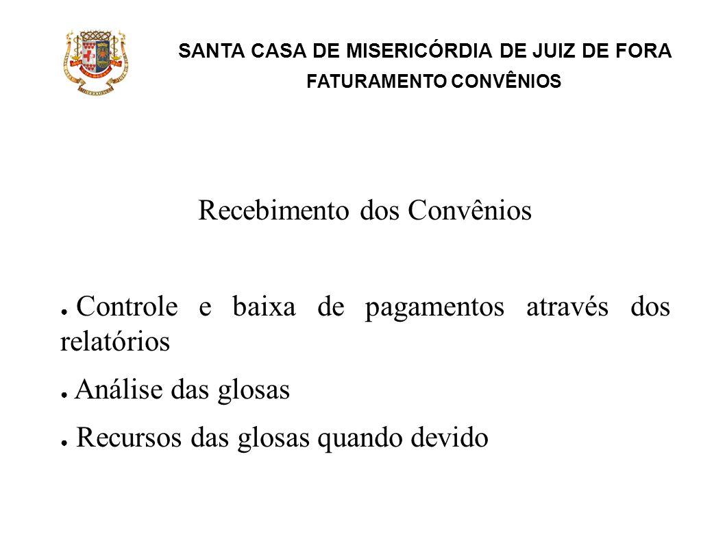 SANTA CASA DE MISERICÓRDIA DE JUIZ DE FORA FATURAMENTO CONVÊNIOS Recebimento dos Convênios Controle e baixa de pagamentos através dos relatórios Análi
