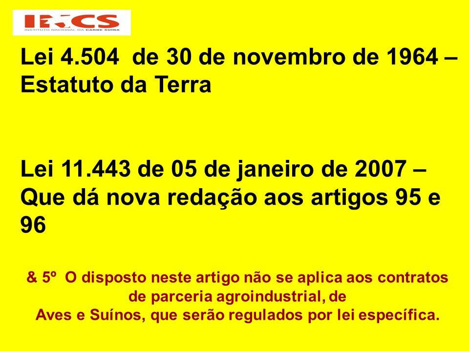Lei 4.504 de 30 de novembro de 1964 – Estatuto da Terra Lei 11.443 de 05 de janeiro de 2007 – Que dá nova redação aos artigos 95 e 96 & 5º O disposto