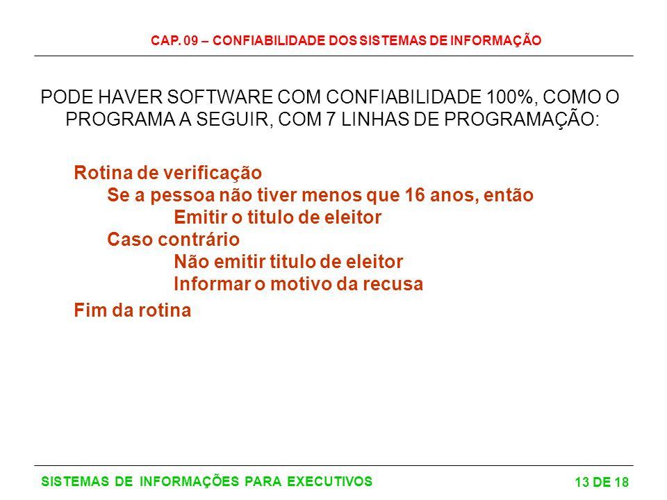 CAP. 09 – CONFIABILIDADE DOS SISTEMAS DE INFORMAÇÃO 13 DE 18 SISTEMAS DE INFORMAÇÕES PARA EXECUTIVOS PODE HAVER SOFTWARE COM CONFIABILIDADE 100%, COMO