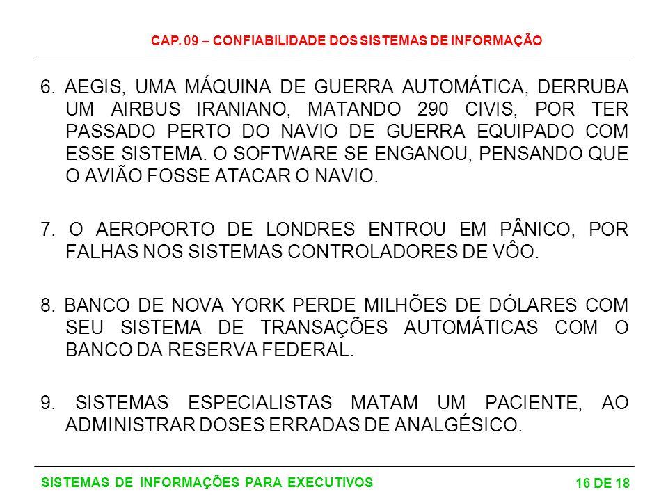 CAP. 09 – CONFIABILIDADE DOS SISTEMAS DE INFORMAÇÃO 16 DE 18 SISTEMAS DE INFORMAÇÕES PARA EXECUTIVOS 6. AEGIS, UMA MÁQUINA DE GUERRA AUTOMÁTICA, DERRU