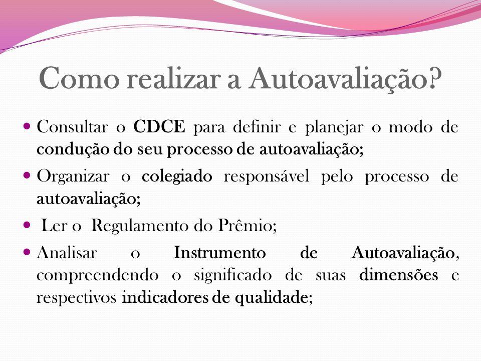 Como realizar a Autoavaliação? Consultar o CDCE para definir e planejar o modo de condução do seu processo de autoavaliação; Organizar o colegiado res